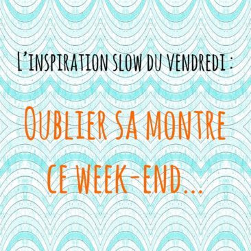L'inspiration slow du vendredi !
